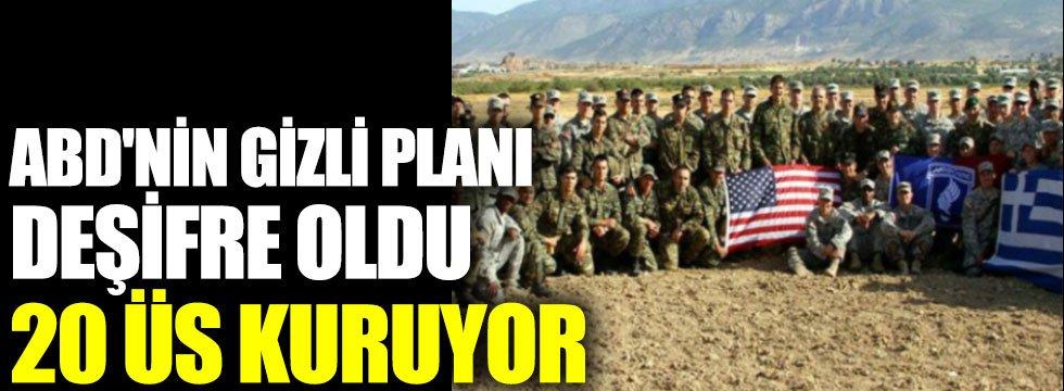 ABD'nin gizli Türkiye planı deşifre oldu. 20 üs kuruyor