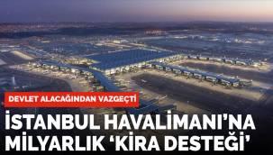 Bakanlıktan İstanbul Havalimanına 'kira desteği': 1 milyar liradan vazgeçildi