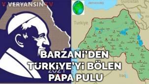 Barzani, Papa pulunda Türkiye'yi böldü!