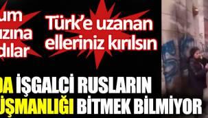 Kırım'da işgalci Rusların Türk düşmanlığı bitmek bilmiyor.
