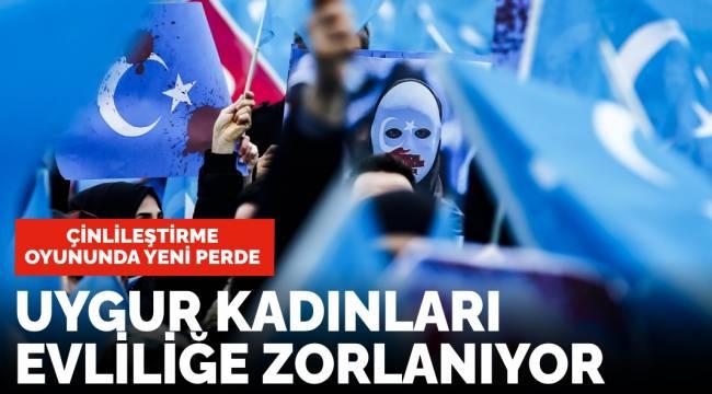 Korkunç iddia! Uygur Türkü kadınlar evliliğe zorlanıyorlar!