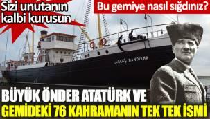 Atatürk ve gemideki 76 kahramanın tek tek ismi.