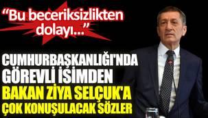 Cumhurbaşkanlığı'nda görevli Prof. Dr. Ömer Özyılmaz, Milli Eğitim Bakanı Ziya Selçuk'u 'beceriksizlikle' suçladı