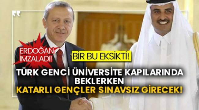 Erdoğan imzaladı! Bir bu eksikti! Türk genci üniversite kapılarında beklerken Katarlı gençler sınavsız girecek!
