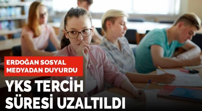 Erdoğan duyurdu YKS 2021 tercih süresi uzatıldı