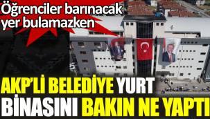 AKP'li belediye bağışlarla yapılan öğrenci yurdunu bakın ne yaptı