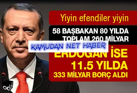 58 Başbakan 80 yılda toplam 260 milyar, Erdoğan ise 11.5 yılda 333 milyar borç aldı
