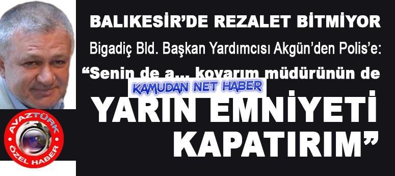 AKP Bigadiç belediye başkan yardımcısı  Polislere küfürlü tehdit