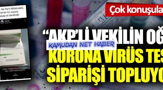 """""""AKP'li vekilin oğlu korona virüs testi siparişi topluyor"""" iddiaları var"""