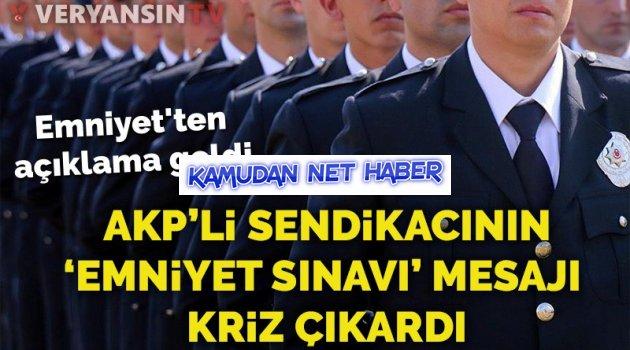 AKP'li sendikacının 'Emniyet sınavı' mesajı kriz çıkardı