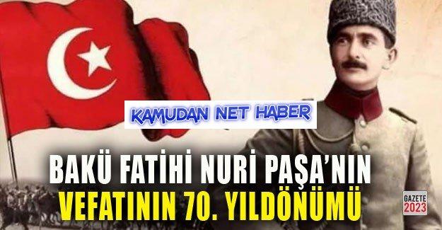 Bakü Fatih'i Nuri Killigil Paşa'nın vefatının 70. yılı