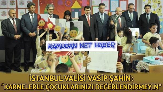 """İstanbul Valisi Vasip Şahin: """"Karnelerle çocuklarınızı değerlendirmeyin"""""""