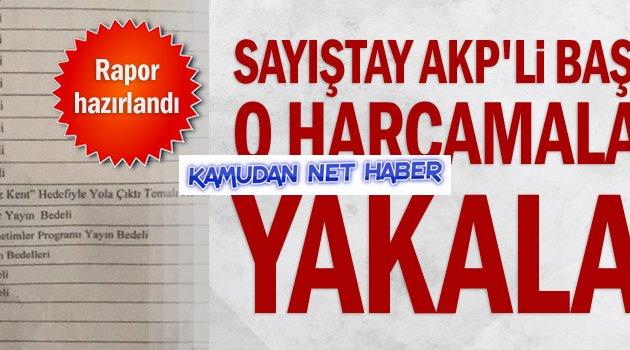 Sayıştay AKP'li Başkanın o harcamalarını yakaladı