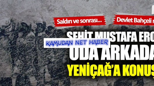 Şehit Mustafa Erol'un oda arkadaşı Yeniçağ'a konuştu
