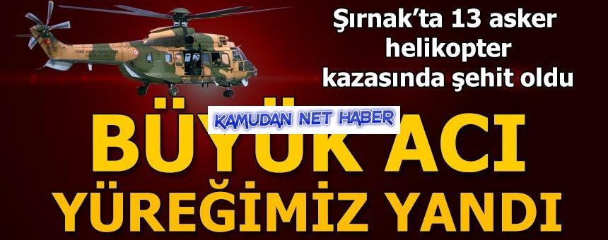 Şırnak'ta askeri helikopter düştü: 13 asker şehit oldu