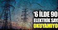 """""""6 ilde 90 bin elektrik sayacını okuyamıyoruz"""""""