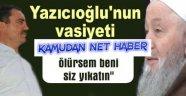 """Yazıcıoğlu: """"Takip ediliyorum ölürsem beni siz yıkatın"""""""