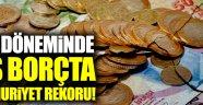 AKP döneminde dış borçta Cumhuriyet rekoru!
