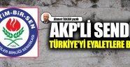 AKP'li sendika Türkiye'yi eyaletlere böldü!..