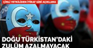 Çin'den itiraf gibi açıklama: Doğu Türkistan'da gevşeme olmayacak