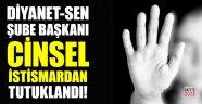 Diyanet-Sen Şube Başkanı çocuğa istismardan tutuklandı