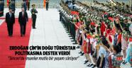 Erdoğan, Çin'in Doğu Türkistan politikasına destek verdi