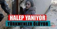 Halep Yanıyor, Türkmenler Ölüyor!