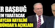 İlker Başbuğ: En büyük hayalim Türkiye ile Azerbaycan'ı tek devlet olarak görmek