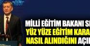Milli Eğitim Bakanı Ziya Selçuk, yüz yüze eğitim kararının nasıl alındığını açıkladı