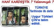 Türkiye Tarihinde ilk defa Uygur Türkleri ÇİN'e teslim edildi.