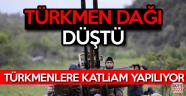 Türkmen Dağı Düştü!