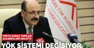 YÖK Başkanı Yekta Saraç açıkladı: Yükseköğretim sistemi değişiyor