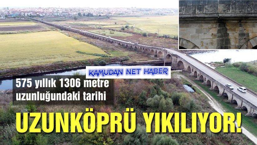 tarihi Uzunköprü için koruma talebine ilgisizlik!