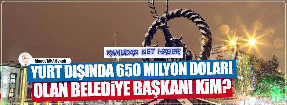 Yurtdışında 650 Milyon Doları Olan Belediye Başkanı Kim
